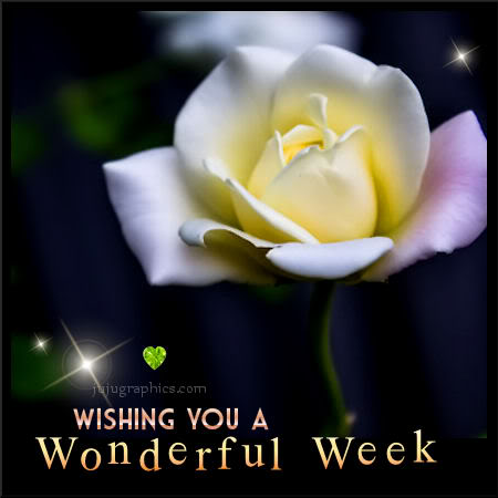 Wishing you a wonderful week - Graphics, quotes, comments