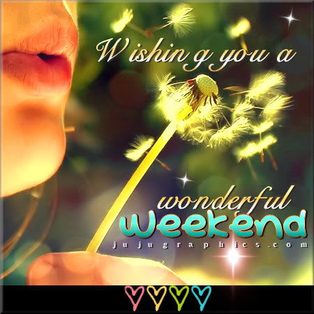 Wishing you a wonderful weekend 2 - Graphics, quotes ...