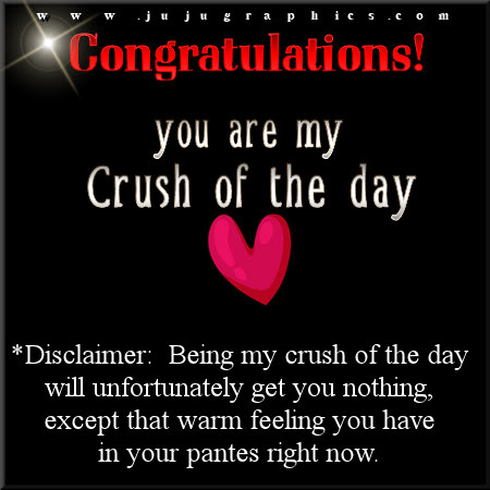 You are my crush of the day - Graphics, quotes, comments