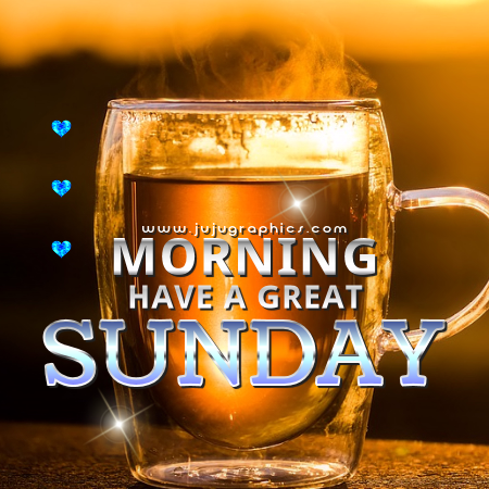 Morning have a great Sunday - Graphics, quotes, comments