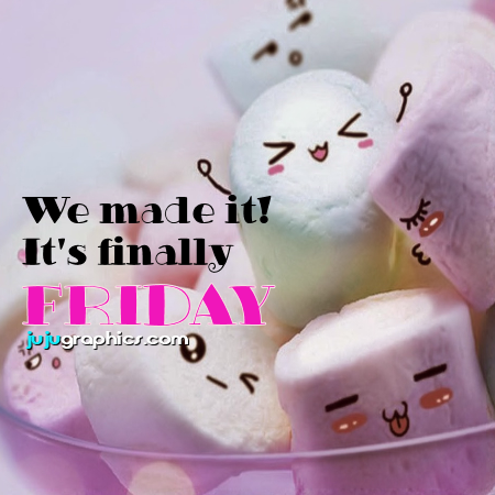 We made it its finally Friday - Graphics, quotes, comments ... Good Morning Happy Friday Images